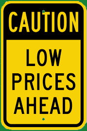 Caution Low Prices Ahead